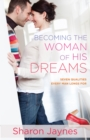 Becoming the Woman of His Dreams : Seven Qualities Every Man Longs For - eBook