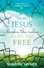 How Jesus Broke the Rules to Set You Free : God's Plan for Women to Walk in Power and Purpose - eBook