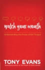 Watch Your Mouth : Understanding the Power of the Tongue - eBook