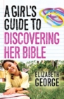 A Girl's Guide to Discovering Her Bible - eBook