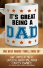 It's Great Being a Dad : The Best Advice You'll Ever Get - eBook