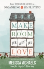 Make Room for What You Love : Your Essential Guide to Organizing and Simplifying - eBook