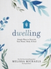 Dwelling : Simple Ways to Nourish Your Home, Body, and Soul - eBook
