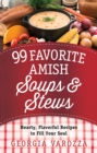 99 Favorite Amish Soups and Stews : Hearty, Flavorful Recipes to Fill Your Soul - eBook