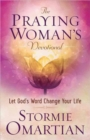 The Praying Woman's Devotional : Let God's Word Change Your Life - Book