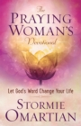 The Praying Woman's Devotional : Let God's Word Change Your Life - eBook