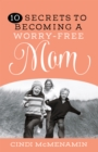 10 Secrets to Becoming a Worry-Free Mom - eBook