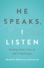 He Speaks, I Listen : Finding God's Love in Life's Challenges - eBook