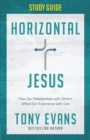 Horizontal Jesus Study Guide : How Our Relationships with Others Affect Our Experience with God - eBook