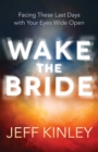 Wake the Bride : Facing The Last Days with Your Eyes Wide Open - eBook