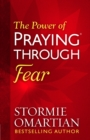 The Power of Praying(R) Through Fear - eBook