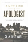 A New Kind of Apologist : *Adopting Fresh Strategies *Addressing the Latest Issues *Engaging the Culture - Book