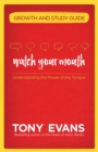 Watch Your Mouth Growth and Study Guide : Understanding the Power of the Tongue - eBook