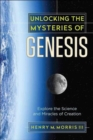 Unlocking the Mysteries of Genesis : Explore the Science and Miracles of Creation - Book