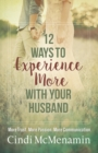 12 Ways to Experience More with Your Husband : More Trust. More Passion. More Communication. - eBook