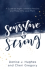 Sensitive and Strong : A Guide for Highly Sensitive Persons and Those Who Love Them - eBook