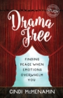Drama Free : Finding Peace When Emotions Overwhelm You - eBook