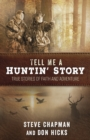 Tell Me a Huntin' Story : True Stories of Faith and Adventure - eBook