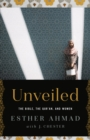 Unveiled : The Bible, The Qur'an, and Women - eBook