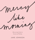 Mercy like Morning : Discovering Truth in Seasons of Waiting - eBook