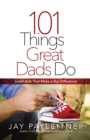 101 Things Great Dads Do : Small Acts That Make a Big Difference - eBook