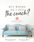But Where Do I Put the Couch? : And Answers to 100 Other Home Decorating Questions - eBook
