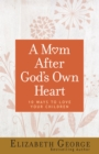 A Mom After God's Own Heart : 10 Ways to Love Your Children - eBook