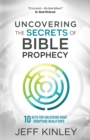 Uncovering the Secrets of Bible Prophecy : 10 Keys for Unlocking What Scripture Really Says - eBook