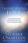 Transforming Love : How Intimacy with God Will Enrich Your Life and Relationships - Book