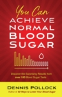 You Can Achieve Normal Blood Sugar : Discover the Surprising Results from Over 100 Blood Sugar Tests - eBook
