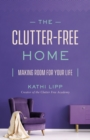 The Clutter-Free Home : Making Room for Your Life - eBook