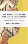 She Rises Late and Her Kids Make Her Breakfast : Devotions for the Proverbs 32 Woman - eBook