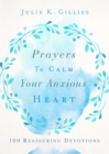 Prayers to Calm Your Anxious Heart : 100 Reassuring Devotions - eBook