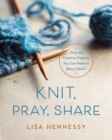 Knit, Pray, Share : Over 50 Creative Projects You Can Make to Bless Others - eBook