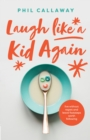 Laugh like a Kid Again : Live Without Regret and Leave Footsteps Worth Following - eBook