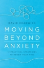 Moving Beyond Anxiety : 12 Practical Strategies to Renew Your Mind - eBook