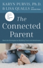 The Connected Parent : Real-Life Strategies for Building Trust and Attachment - eBook