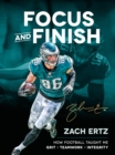 Focus and Finish : How Football Taught Me Grit, Teamwork, and Integrity - eBook