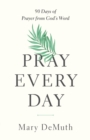 Pray Every Day : 90 Days of Prayer from God's Word - eBook