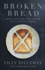 Broken Bread : How to Stop Using Food and Fear to Fill Spiritual Hunger - eBook
