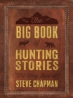 The Big Book of Hunting Stories : The Very Best of Steve Chapman - eBook