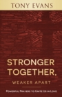 Stronger Together, Weaker Apart : Powerful Prayers to Unite Us in Love - eBook