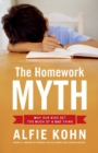 The Homework Myth : Why Our Kids Get Too Much of a Bad Thing - eBook