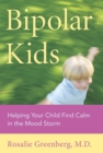 Bipolar Kids : Helping Your Child Find Calm in the Mood Storm - eBook