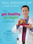 The Get Healthy, Go Vegan Cookbook : 125 Easy and Delicious Recipes to Jump-Start Weight Loss and Help You Feel Great - eBook