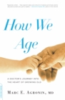 How We Age : A Doctor's Journey into the Heart of Growing Old - eBook
