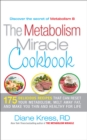 The Metabolism Miracle Cookbook : 175 Delicious Meals that Can Reset Your Metabolism, Melt Away Fat, and Make You Thin and Healthy for Life - eBook