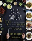 Salad Samurai : 100 Cutting-Edge, Ultra-Hearty, Easy-to-Make Salads You Don't Have to Be Vegan to Love - Book