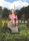 Girl Hunter : Revolutionizing the Way We Eat, One Hunt at a Time - eBook