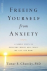 Freeing Yourself from Anxiety : 4 Simple Steps to Overcome Worry and Create the Life You Want - eBook